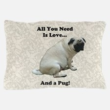 All You Need Is Love...And a Pug! Dog Pillow Case