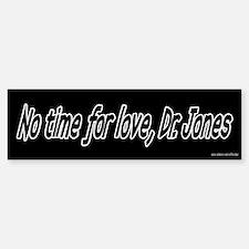 No Time for Love Bumper Bumper Bumper Sticker