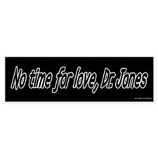 No Time for Love Bumper Bumper Sticker