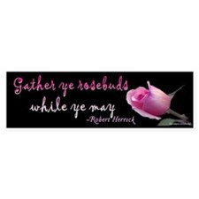 Gather Ye Rosebuds Bumper Bumper Sticker