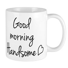 Good morning Handsome Small Mug