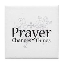Prayer Changes Things Tile Coaster