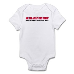 Are You Always This Stupid? Infant Bodysuit