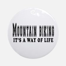 Mountain Biking It's A Way Of Life Ornament (Round