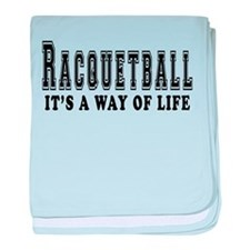 Racquetball It's A Way Of Life baby blanket