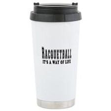 Racquetball It's A Way Of Life Travel Mug