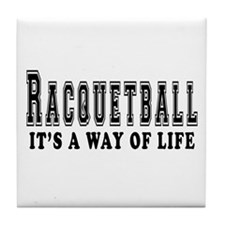 Racquetball It's A Way Of Life Tile Coaster