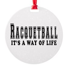 Racquetball It's A Way Of Life Ornament