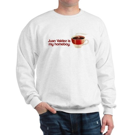 Juan Valdez is my Homeboy Sweatshirt