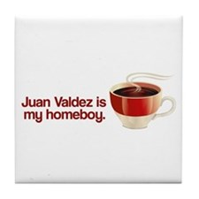 Juan Valdez is my Homeboy Tile Coaster