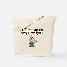 Tell me again why I love golf? Tote Bag