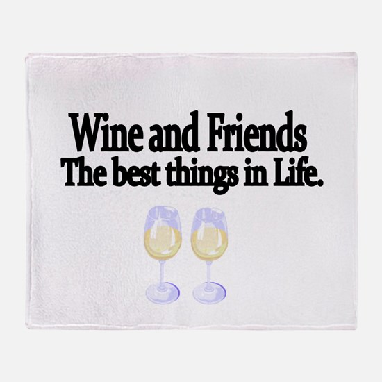 Wine and Friends. The best things in Life. Throw B