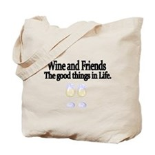 Wine and Friends. The good things in Life. Tote Ba