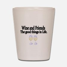 Wine and Friends. The good things in Life. Shot Gl