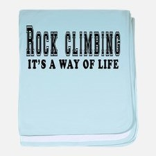 Rock Climbing It's A Way Of Life baby blanket