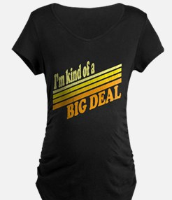 Im Kind of a BIG Deal Maternity T-Shirt