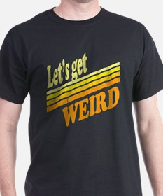 Retro Lets Get Weird T-Shirt
