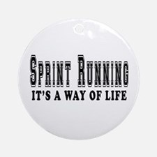 Sprint Running It's A Way Of Life Ornament (Round)
