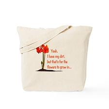 I Have Dirt. Tote Bag