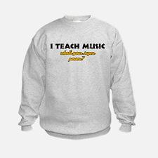 I Teach Music what's your super power Sweatshirt