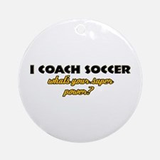 I Coach Soccer what's your super power Ornament (R