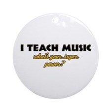 I Teach Music what's your super power Ornament (Ro
