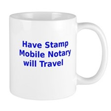 Have Stamp Mobile Notary will Travel Mug