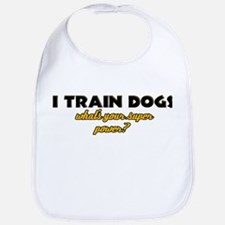 I Train Dogs what's your super power Bib