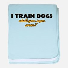 I Train Dogs what's your super power baby blanket