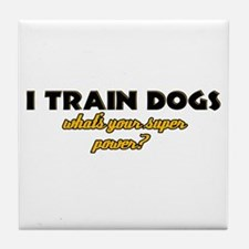 I Train Dogs what's your super power Tile Coaster