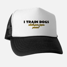 I Train Dogs what's your super power Trucker Hat