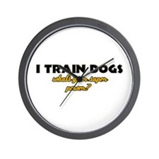 I Train Dogs what's your super power Wall Clock