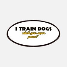 I Train Dogs what's your super power Patches
