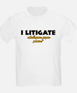 I Litigate what's your super power T-Shirt