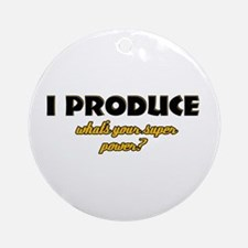 I Produce what's your super power Ornament (Round)