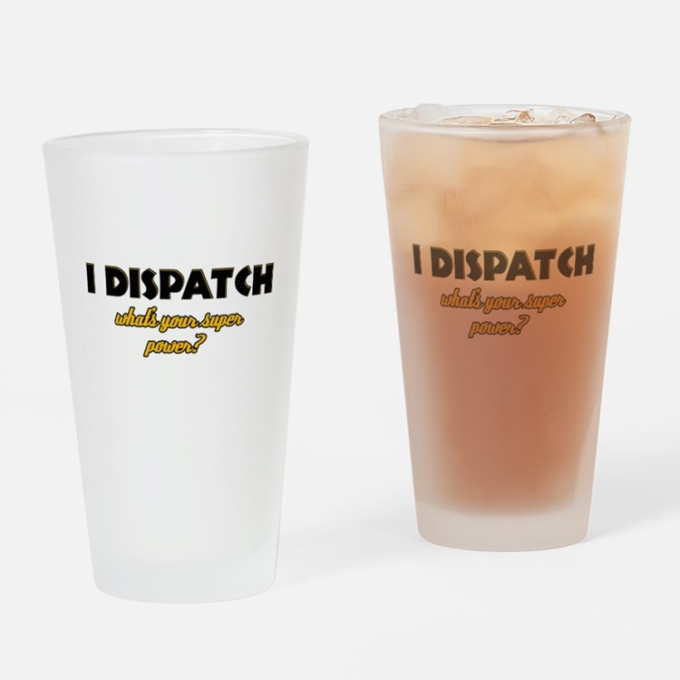 I Dispatch what's your super power Drinking Glass