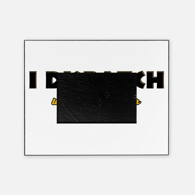I Dispatch what's your super power Picture Frame