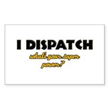 I Dispatch what's your super power Decal