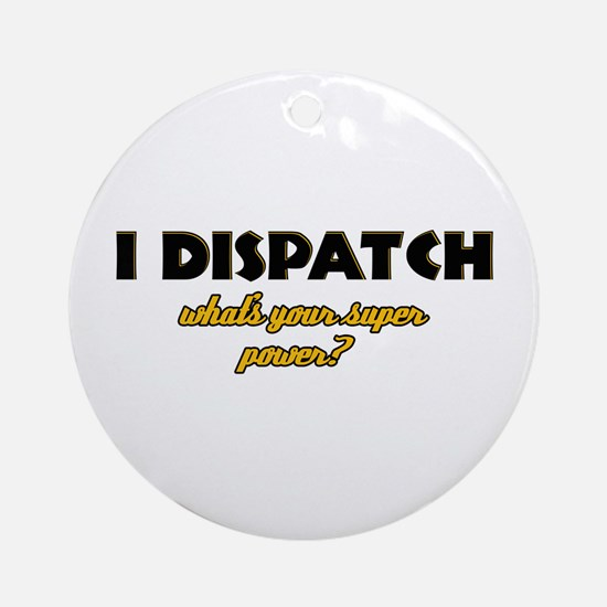 I Dispatch what's your super power Ornament (Round