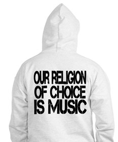 Our Religion of Choice is Music Hoodie