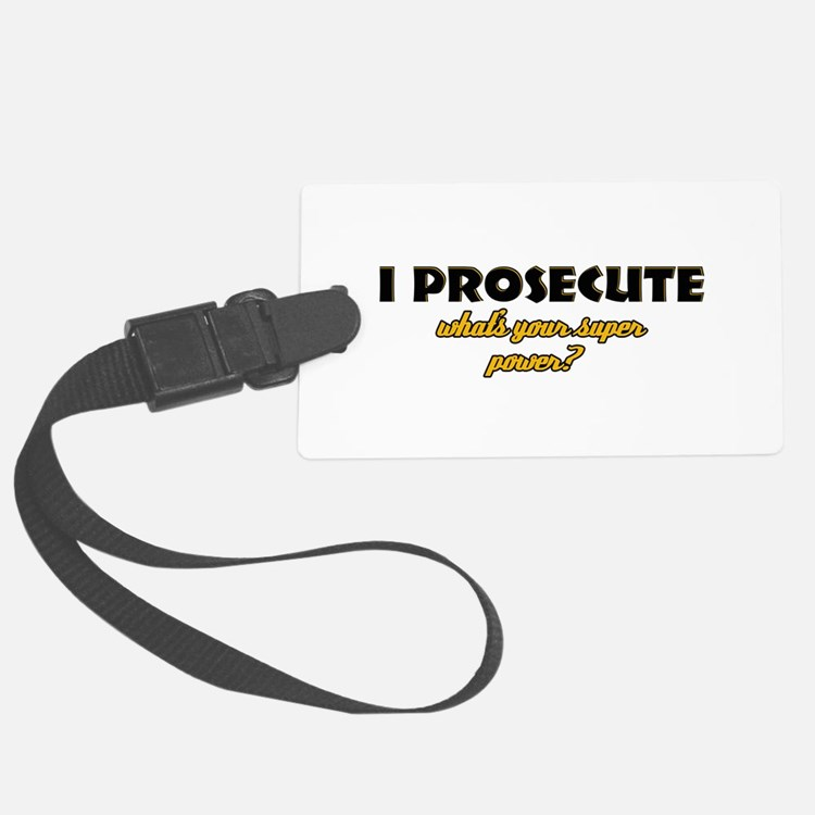I Prosecute what's your super power Luggage Tag