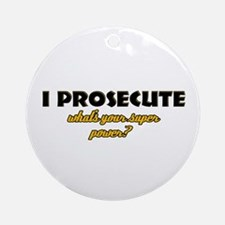 I Prosecute what's your super power Ornament (Roun