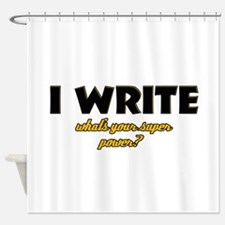 I Write what's your super powe Shower Curtain