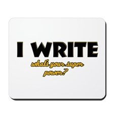 I Write what's your super powe Mousepad