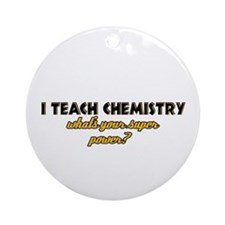 I Teach Chemistry what's your super powe Ornament