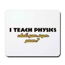 I Teach Physics what's your super powe Mousepad