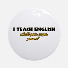 I Teach English what's your super powe Ornament (R