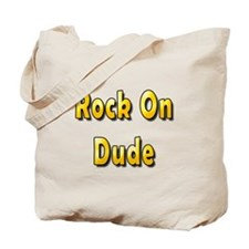 Rock on Dude Tote Bag