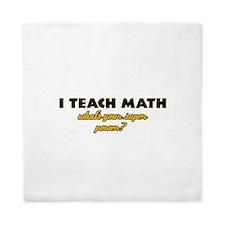 I Teach Math what's your super powe Queen Duvet