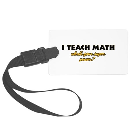 I Teach Math what's your super powe Large Luggage